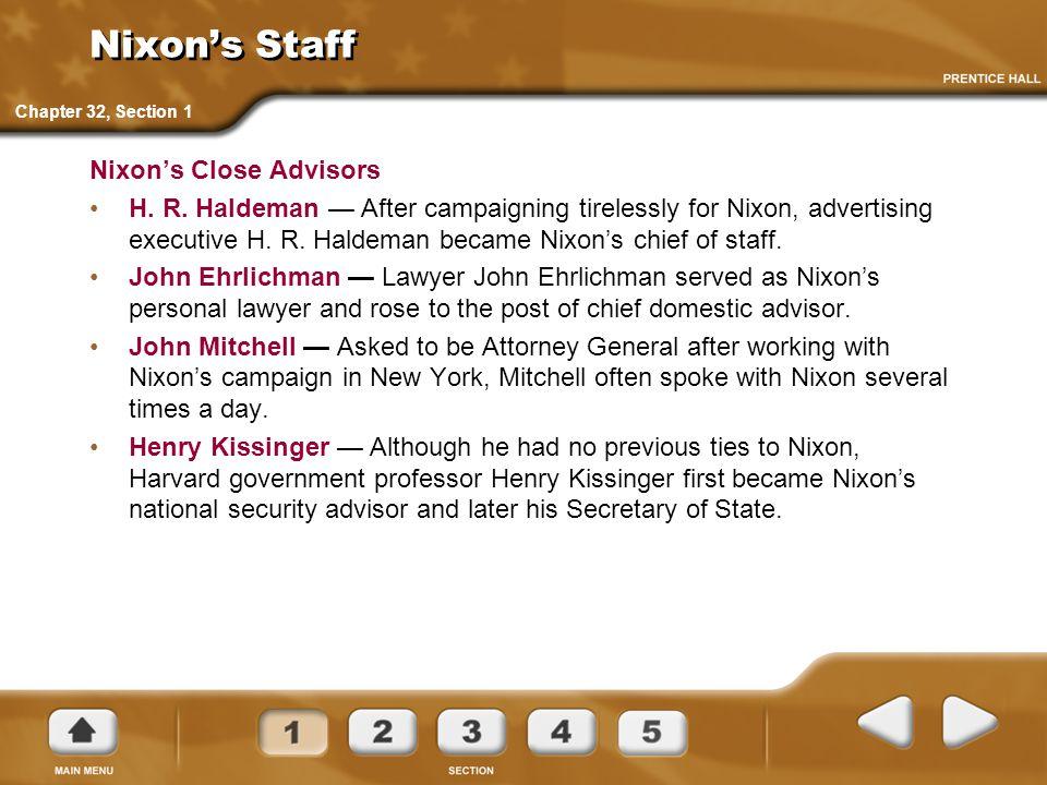 Nixon's Staff Nixon's Close Advisors H. R. Haldeman — After campaigning tirelessly for Nixon, advertising executive H. R. Haldeman became Nixon's chie