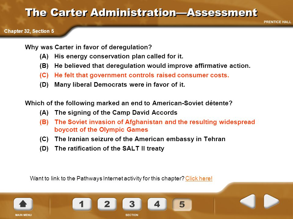 The Carter Administration—Assessment Why was Carter in favor of deregulation? (A) His energy conservation plan called for it. (B) He believed that der