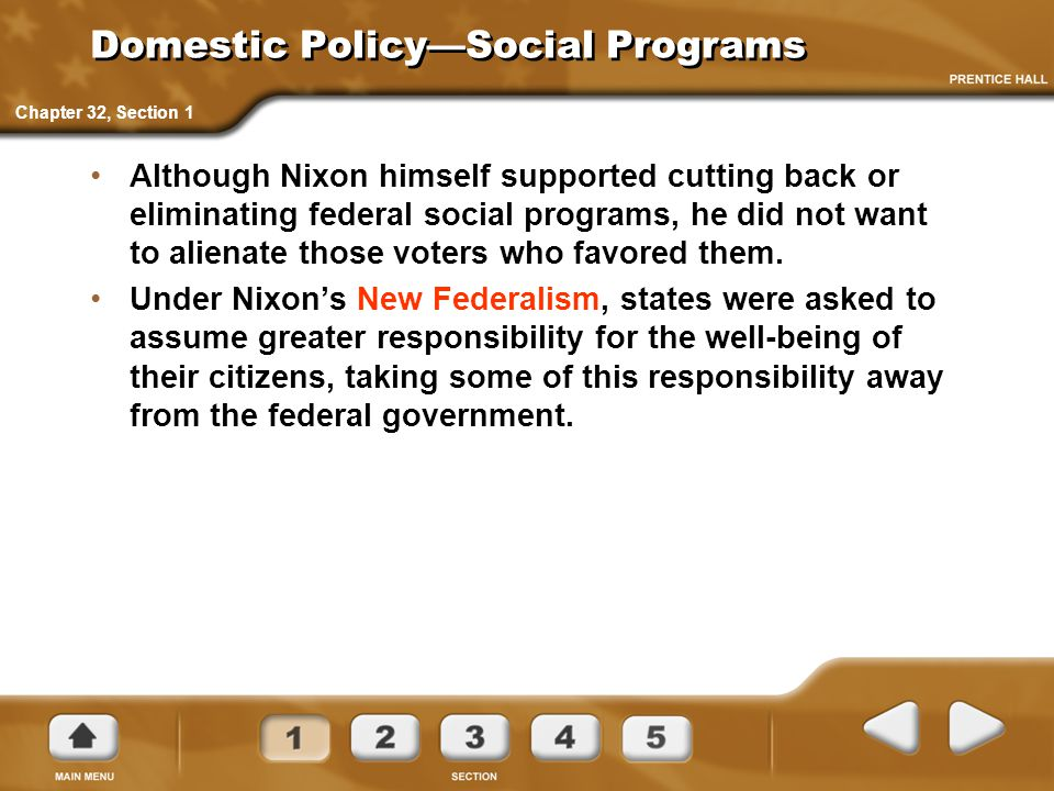 Domestic Policy—Social Programs Although Nixon himself supported cutting back or eliminating federal social programs, he did not want to alienate thos