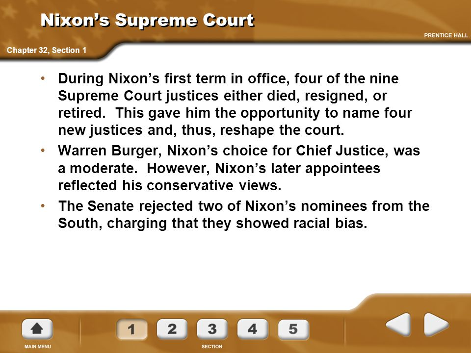 Nixon's Supreme Court During Nixon's first term in office, four of the nine Supreme Court justices either died, resigned, or retired. This gave him th