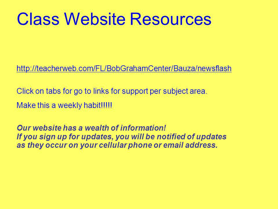 Class Website Resources http://teacherweb.com/FL/BobGrahamCenter/Bauza/newsflash Click on tabs for go to links for support per subject area. Make this