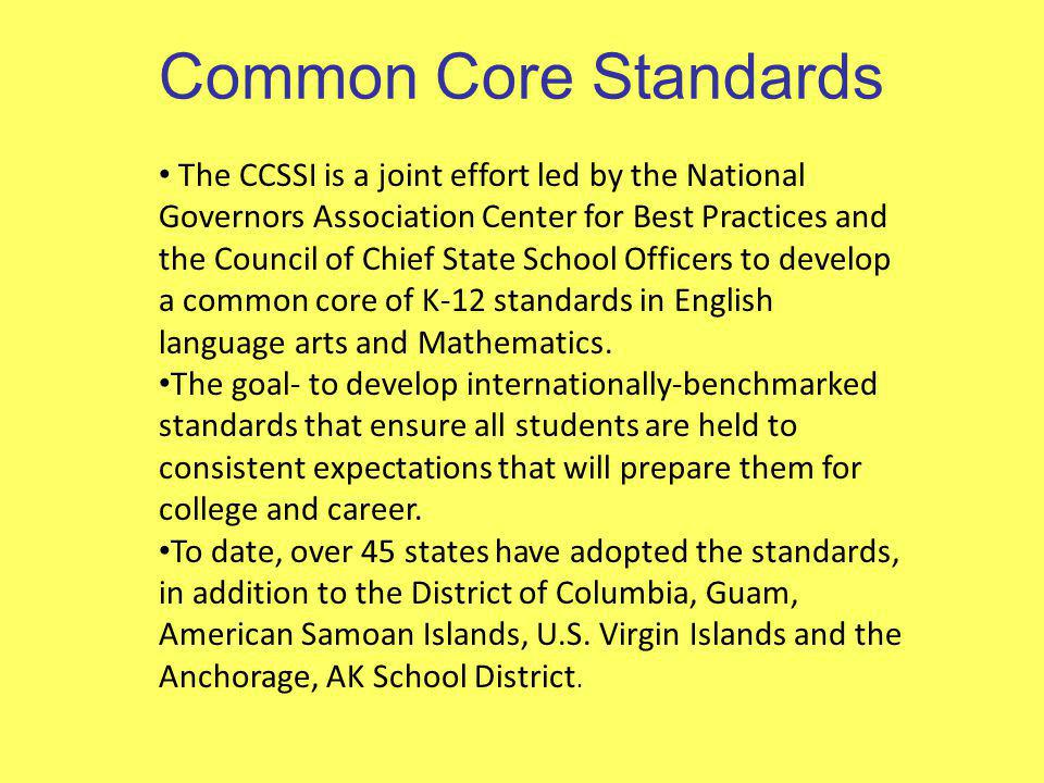 Common Core Standards The CCSSI is a joint effort led by the National Governors Association Center for Best Practices and the Council of Chief State S