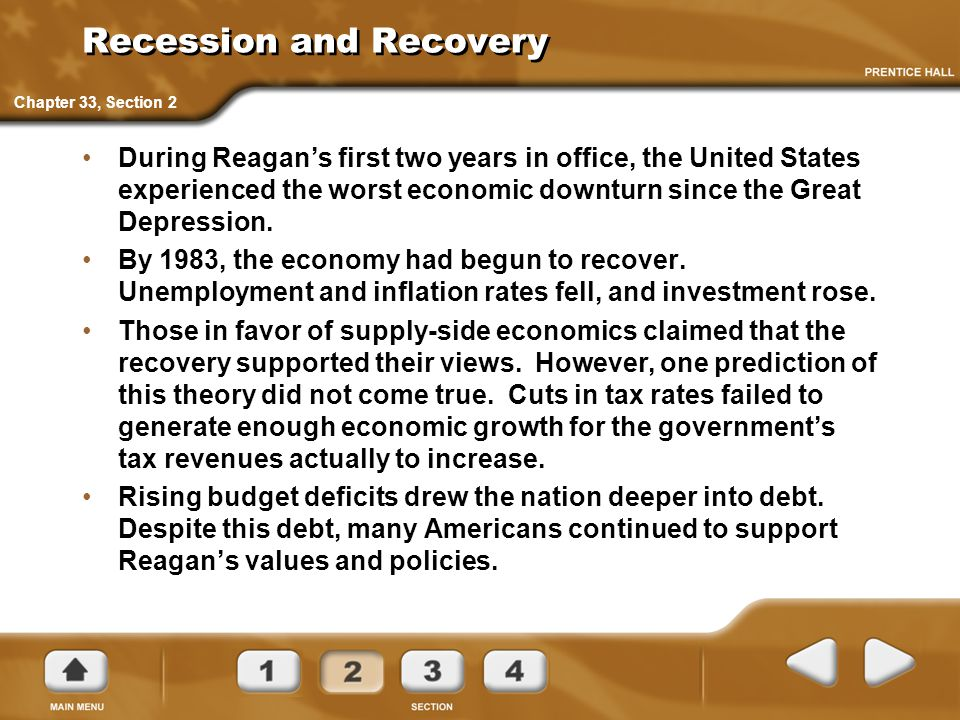 Recession and Recovery During Reagan's first two years in office, the United States experienced the worst economic downturn since the Great Depression