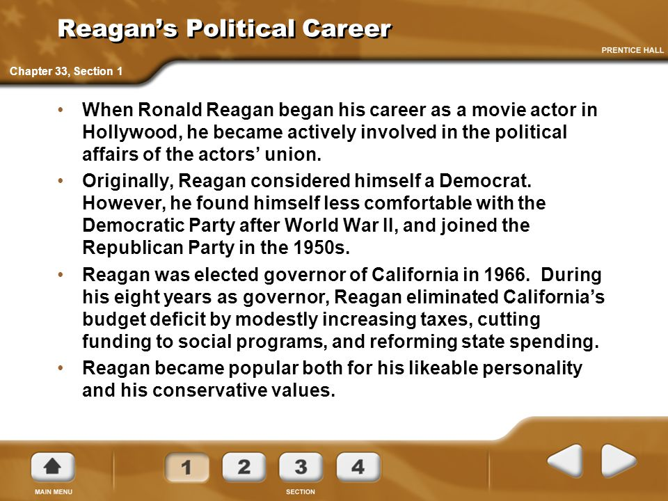 Reagan's Political Career When Ronald Reagan began his career as a movie actor in Hollywood, he became actively involved in the political affairs of t