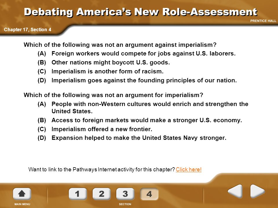 Debating America's New Role-Assessment Which of the following was not an argument against imperialism? (A)Foreign workers would compete for jobs again