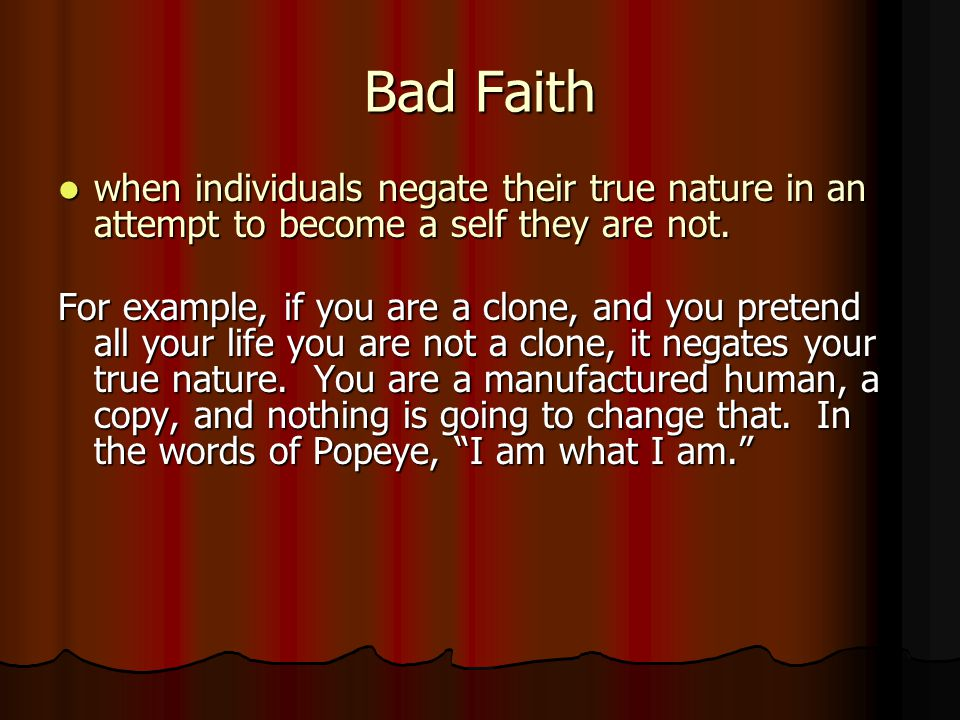 Bad Faith when individuals negate their true nature in an attempt to become a self they are not. when individuals negate their true nature in an attem