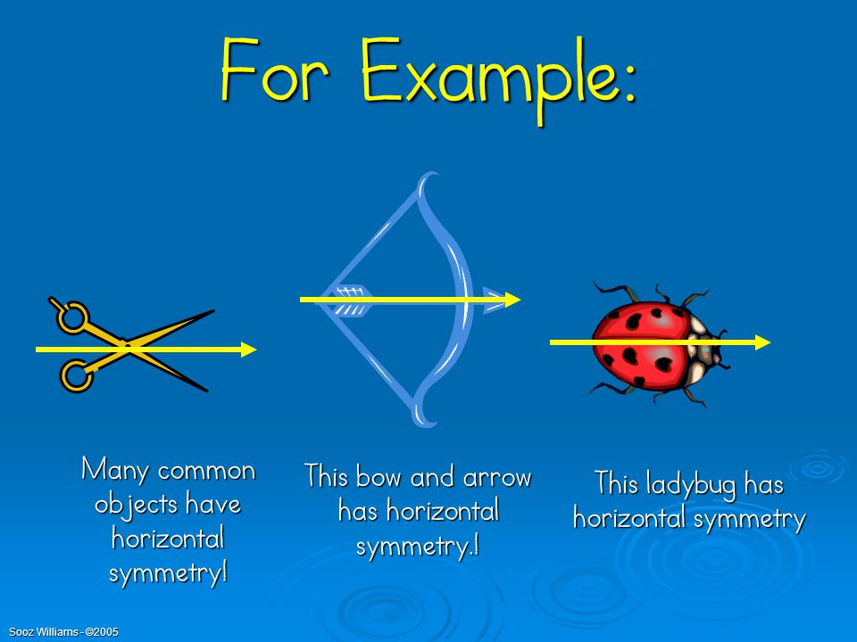 Another kind of symmetry is HORIZONTAL symmetry Horizontal means across, or side to side
