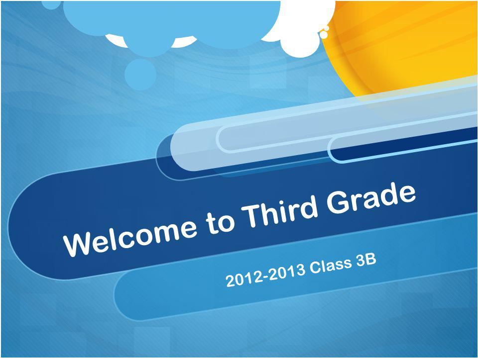 Welcome to Third Grade 2012-2013 Class 3B