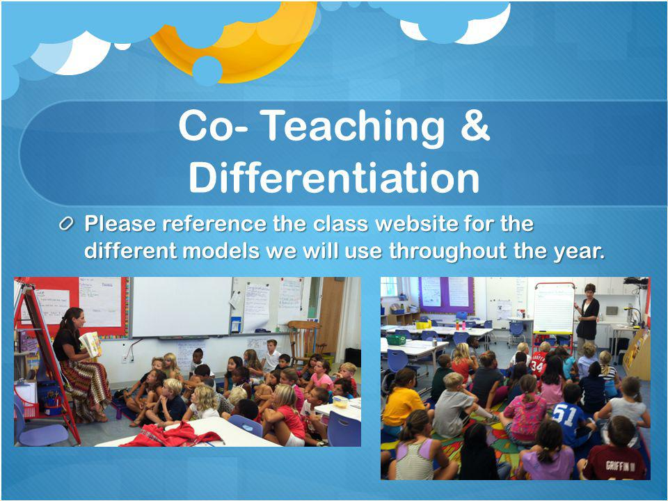 Co- Teaching & Differentiation Please reference the class website for the different models we will use throughout the year.