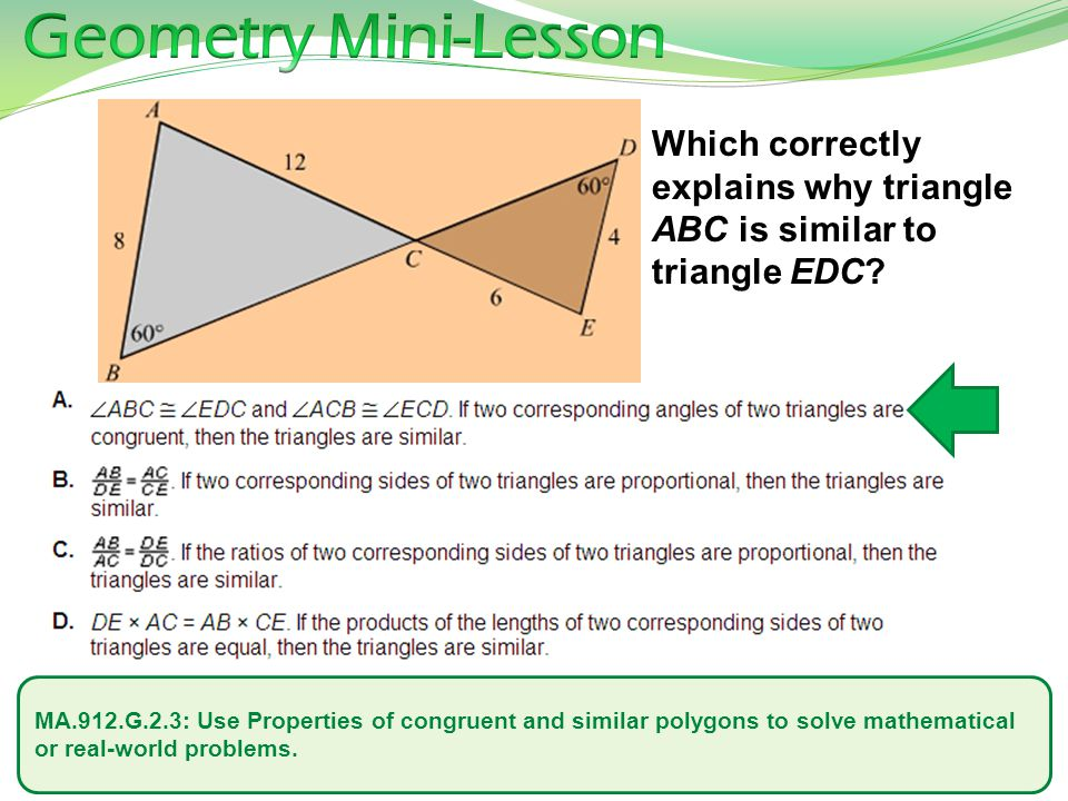 MA.912.G.2.3: Use Properties of congruent and similar polygons to solve mathematical or real-world problems. Which correctly explains why triangle ABC