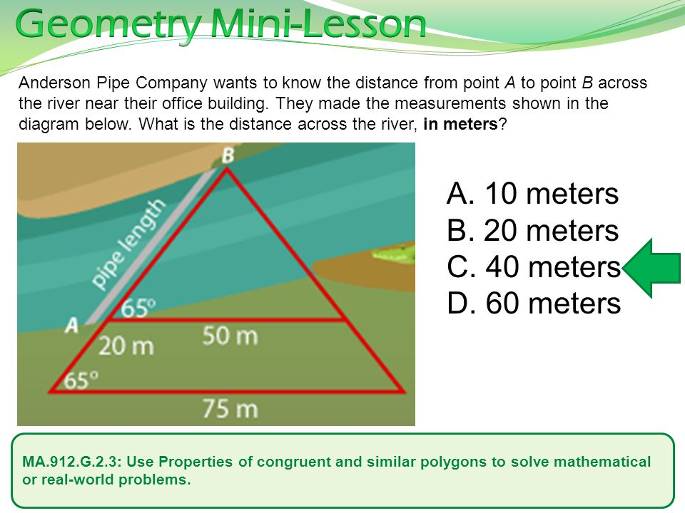 MA.912.G.2.3: Use Properties of congruent and similar polygons to solve mathematical or real-world problems. Anderson Pipe Company wants to know the d
