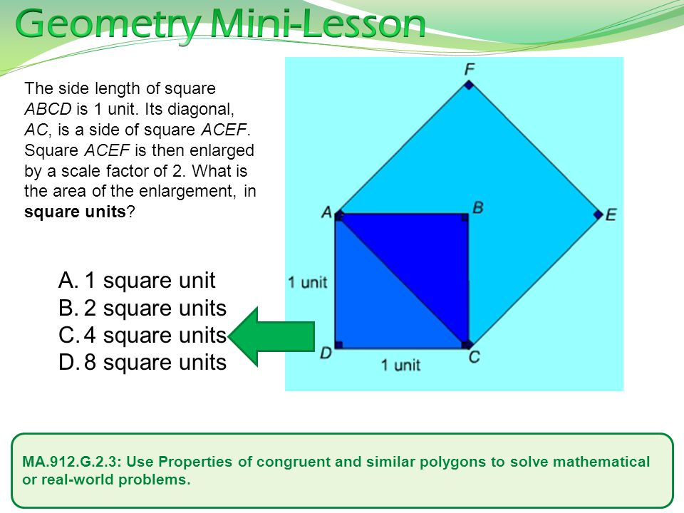 MA.912.G.2.3: Use Properties of congruent and similar polygons to solve mathematical or real-world problems. The side length of square ABCD is 1 unit.