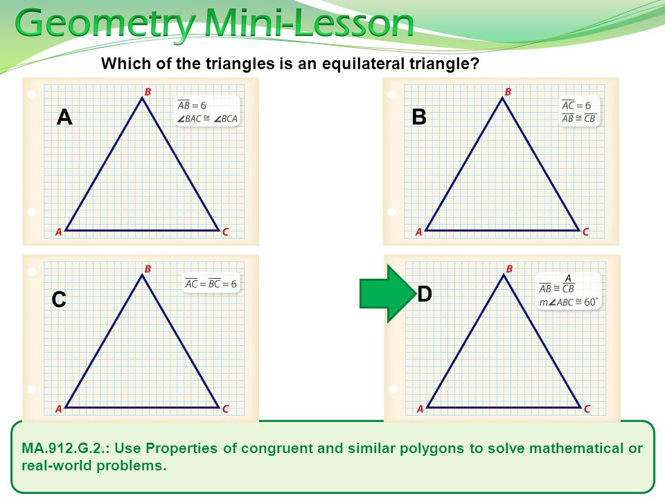 MA.912.G.2.: Use Properties of congruent and similar polygons to solve mathematical or real-world problems. Which of the triangles is an equilateral t