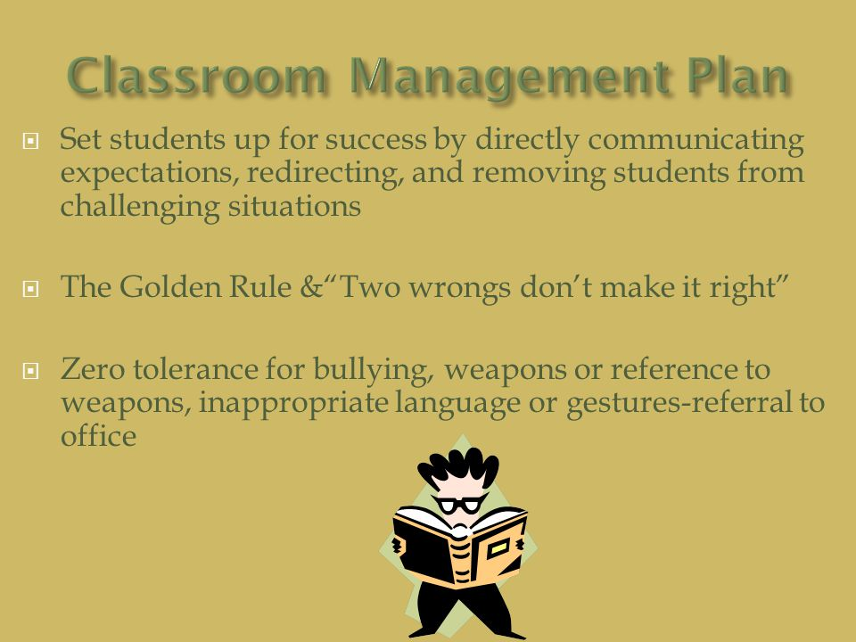  Set students up for success by directly communicating expectations, redirecting, and removing students from challenging situations  The Golden Rule