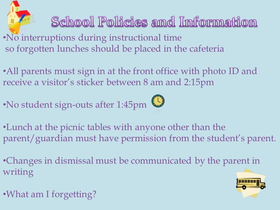 No interruptions during instructional time so forgotten lunches should be placed in the cafeteria All parents must sign in at the front office with ph