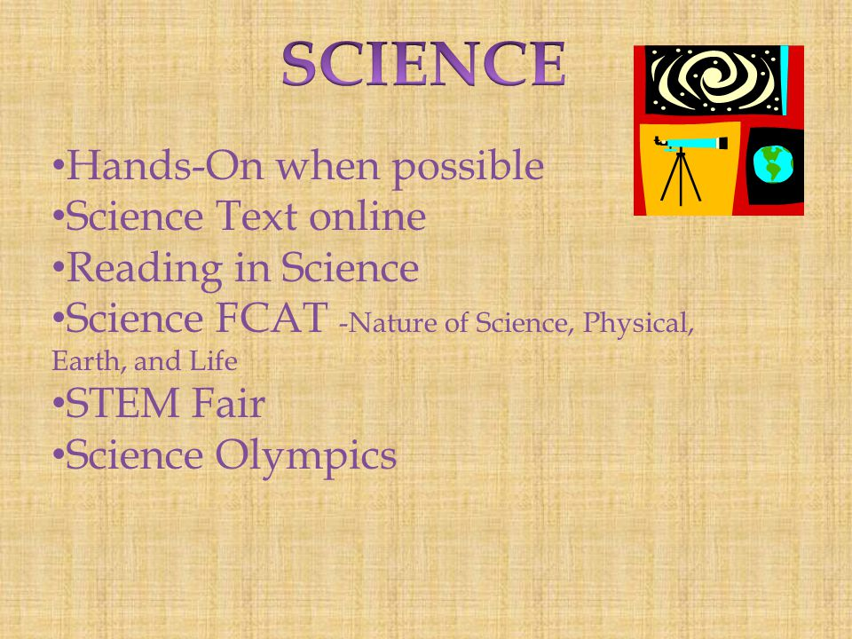 Hands-On when possible Science Text online Reading in Science Science FCAT -Nature of Science, Physical, Earth, and Life STEM Fair Science Olympics