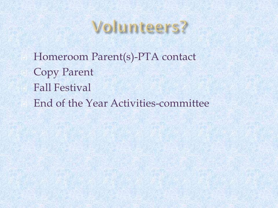 Homeroom Parent(s)-PTA contact  Copy Parent  Fall Festival  End of the Year Activities-committee