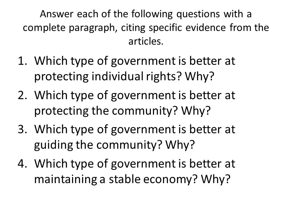 Answer each of the following questions with a complete paragraph, citing specific evidence from the articles. 1.Which type of government is better at