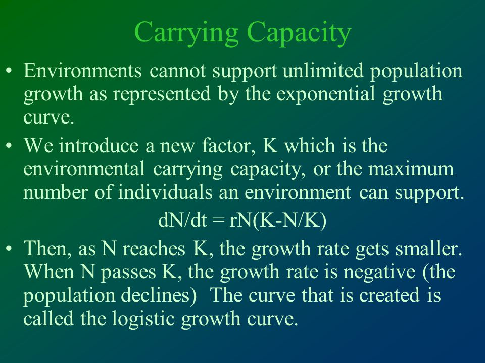 Carrying Capacity Environments cannot support unlimited population growth as represented by the exponential growth curve.