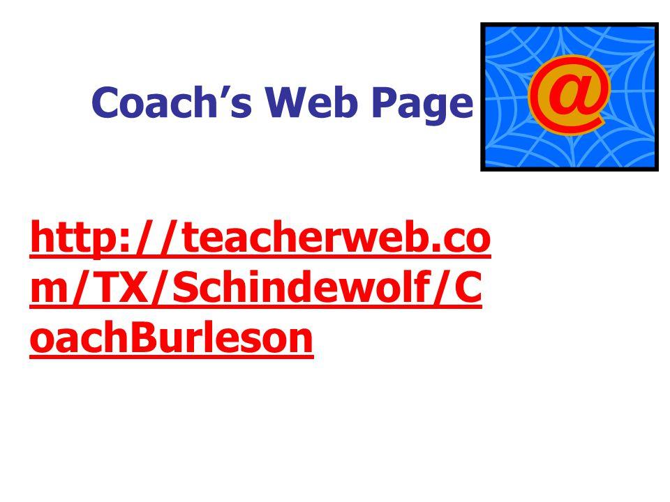 Coach's Web Page http://teacherweb.co m/TX/Schindewolf/C oachBurleson