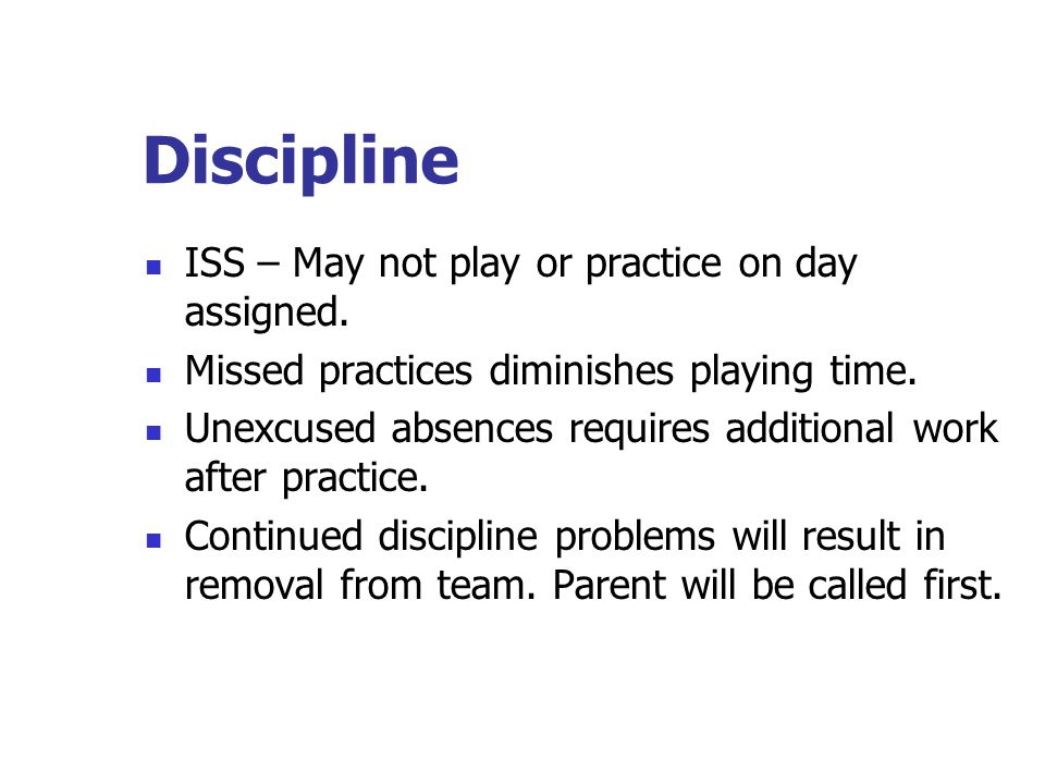 Discipline ISS – May not play or practice on day assigned.