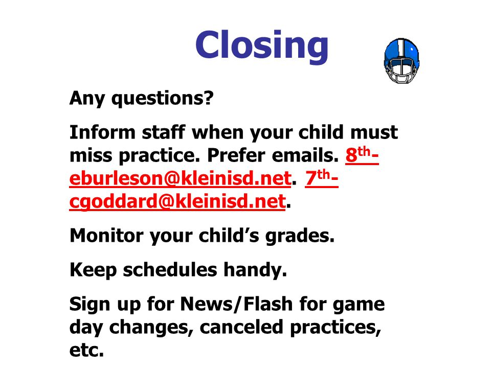 Closing Any questions. Inform staff when your child must miss practice.