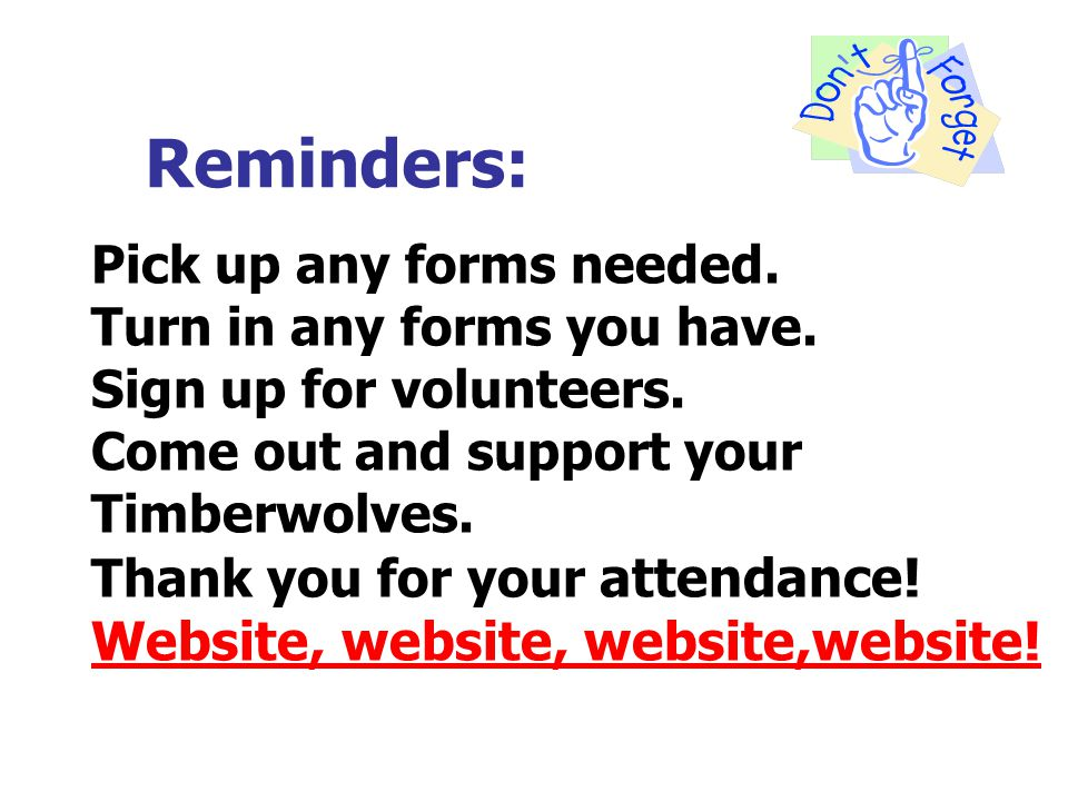 Reminders: Pick up any forms needed. Turn in any forms you have.