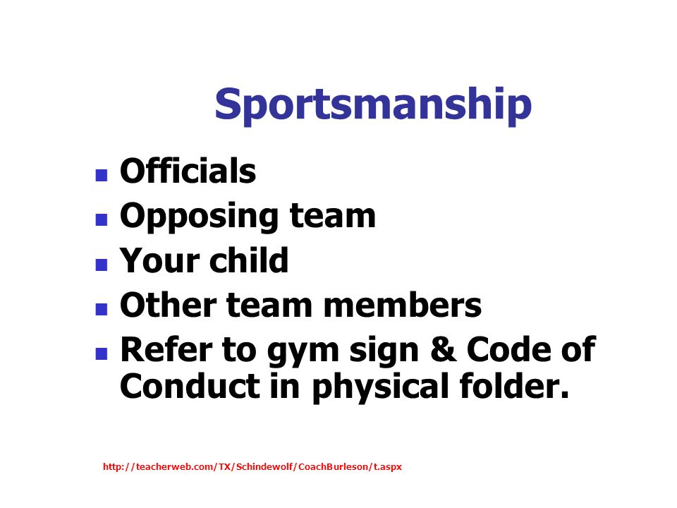 Sportsmanship Officials Opposing team Your child Other team members Refer to gym sign & Code of Conduct in physical folder.