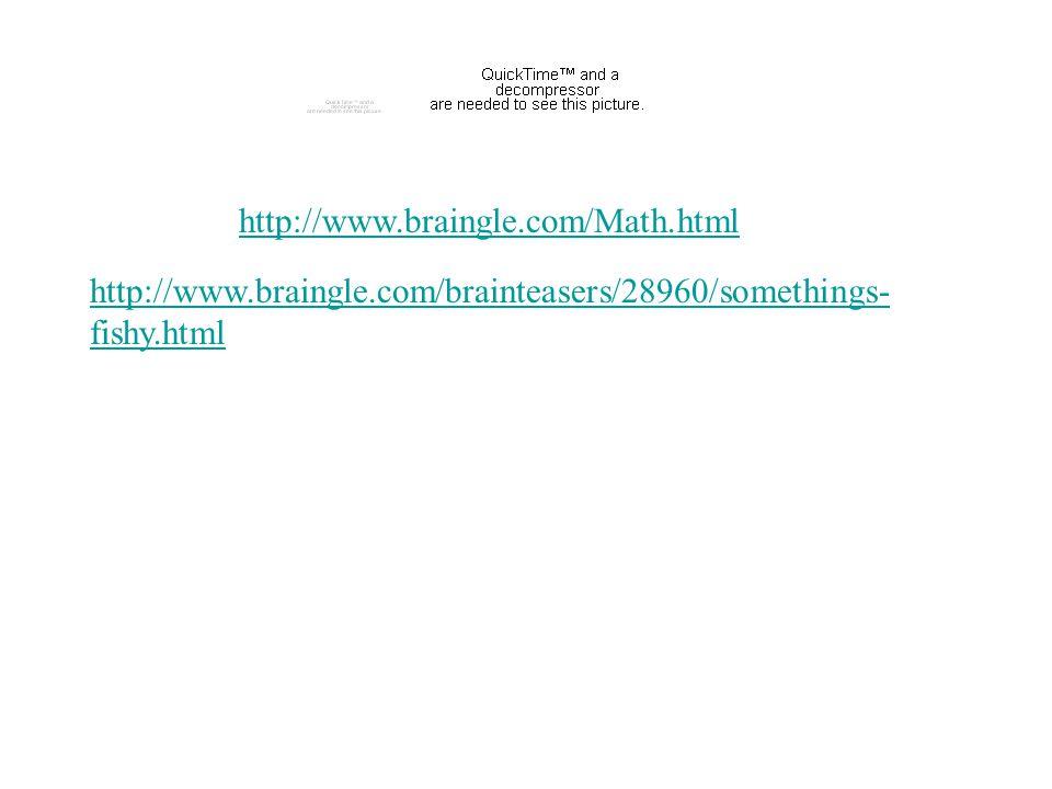 http://www.braingle.com/brainteasers/28960/somethings- fishy.html http://www.braingle.com/Math.html
