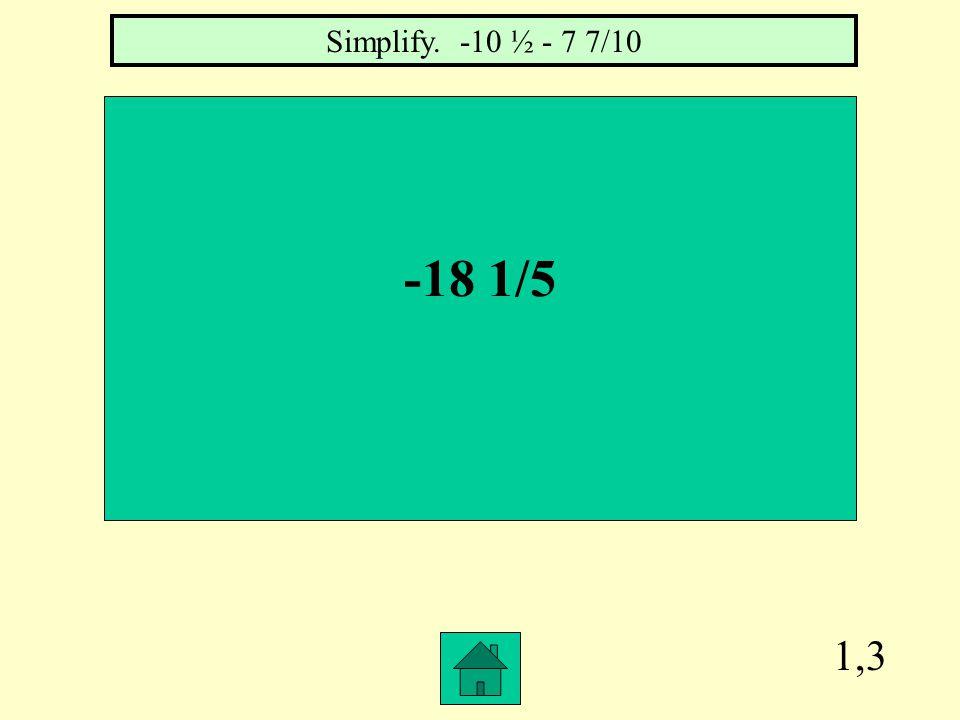 1,2 -7/12 Simplify. -3/4 + 1/6