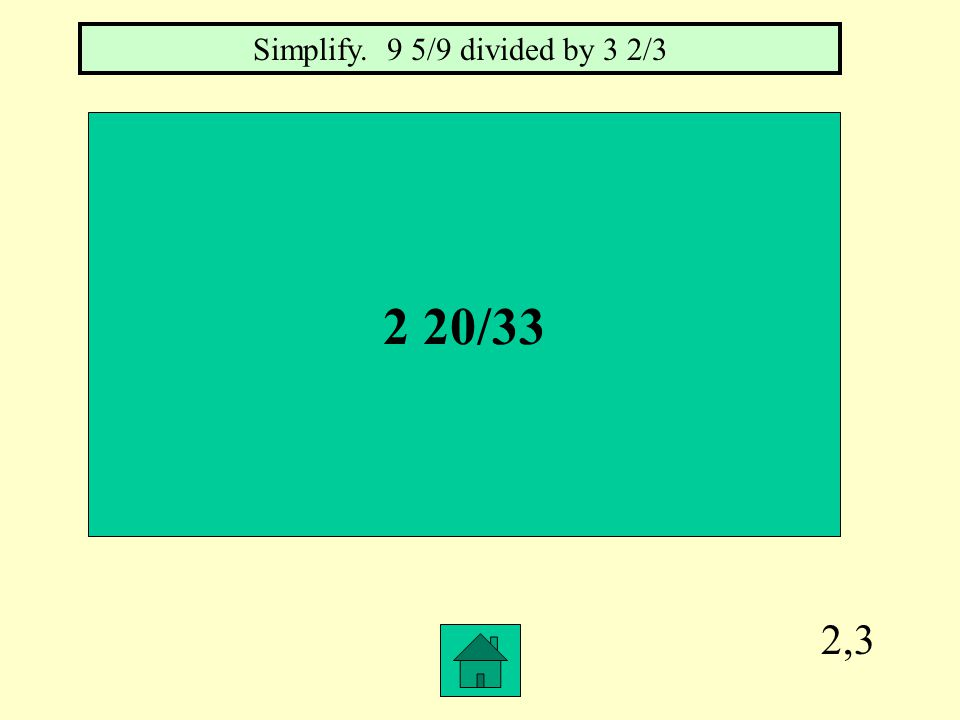 2,2 4 Simplify. 8 ½ divided by 2 1/8.