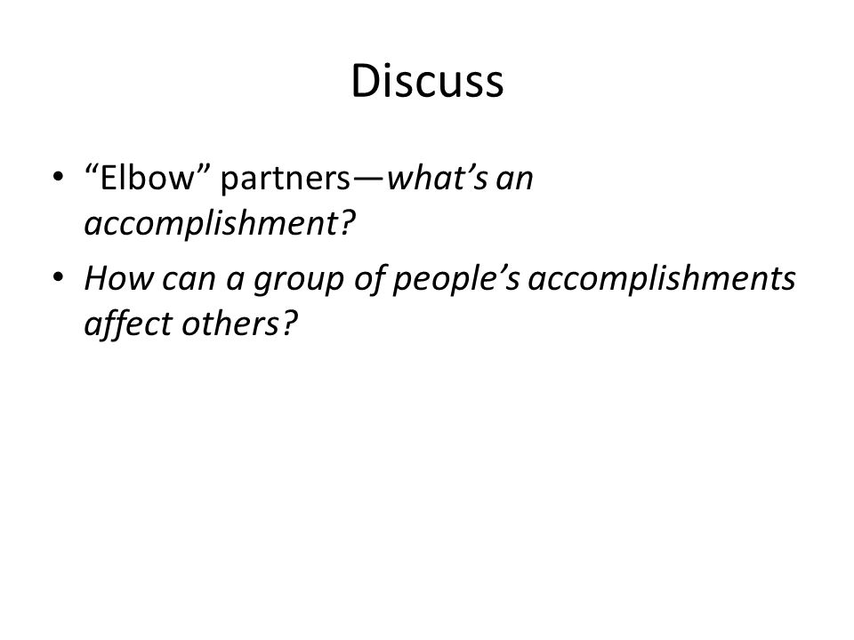 "Discuss ""Elbow"" partners—what's an accomplishment? How can a group of people's accomplishments affect others?"