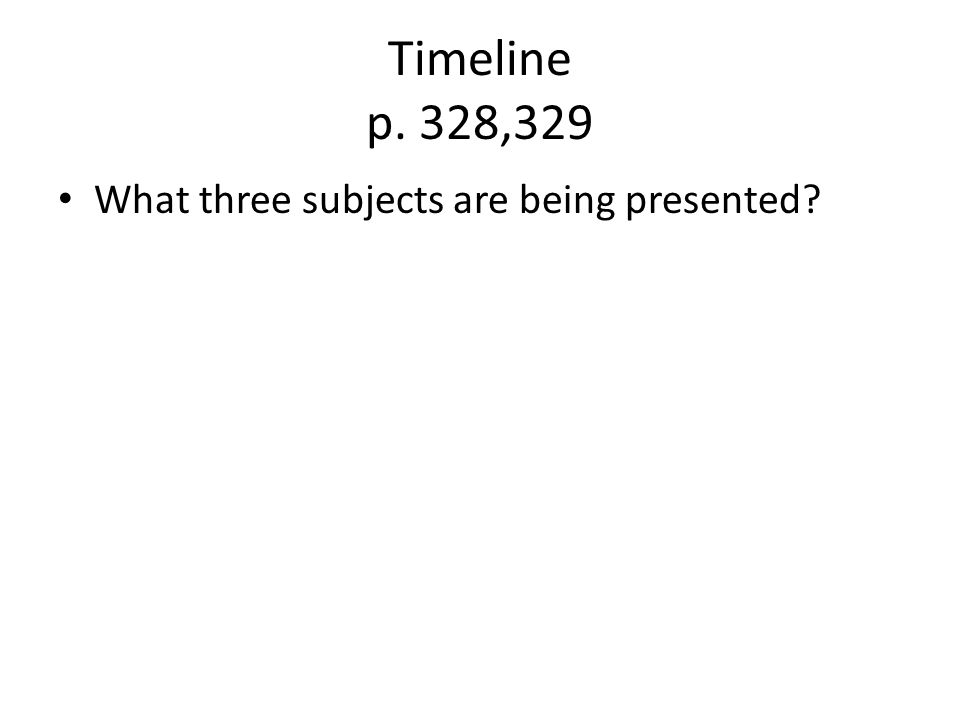 Timeline p. 328,329 What three subjects are being presented?