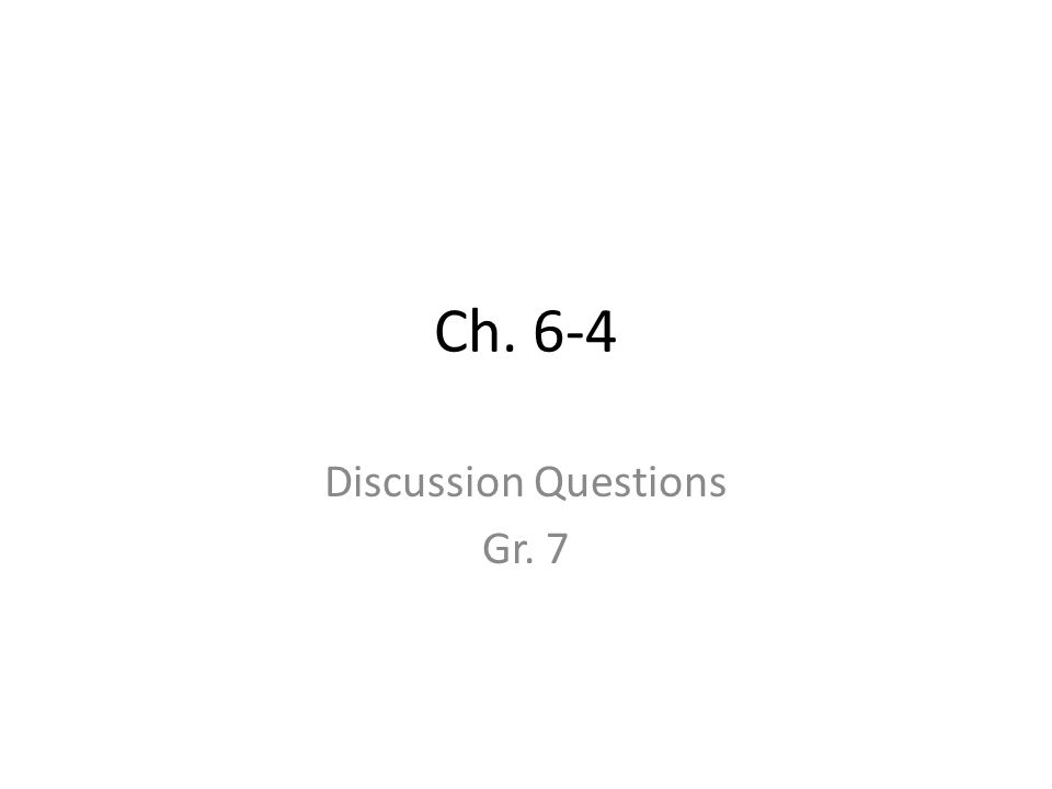 Ch. 6-4 Discussion Questions Gr. 7