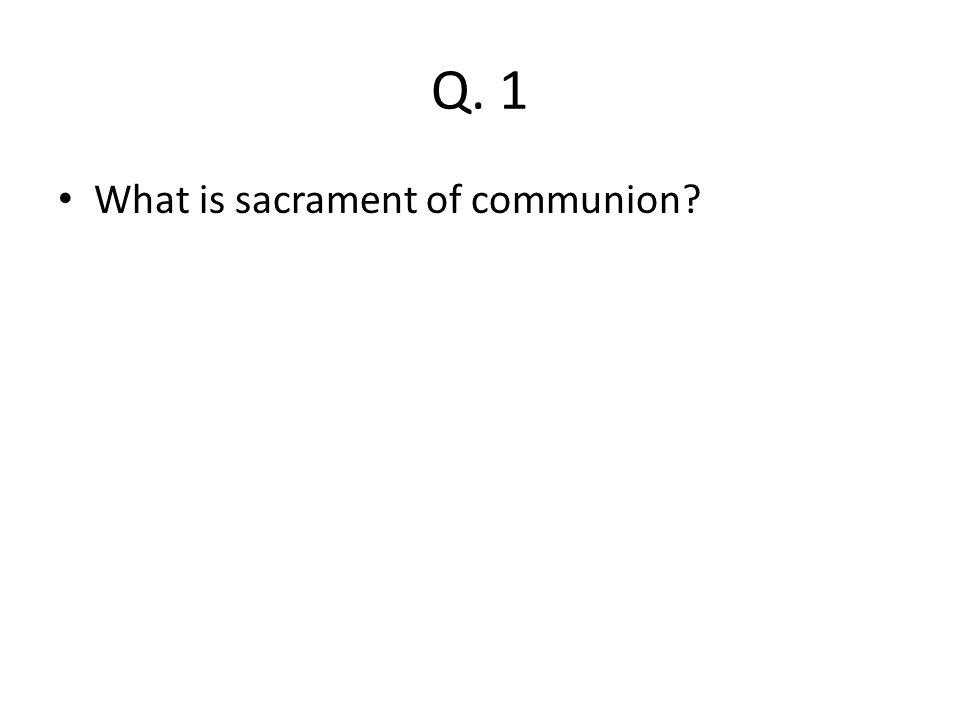 Q. 1 What is sacrament of communion