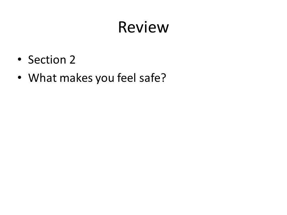 Review Section 2 What makes you feel safe?