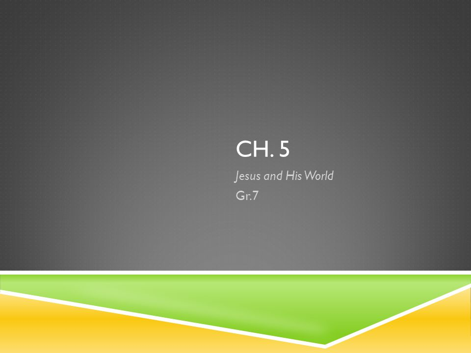 CH. 5 Jesus and His World Gr.7