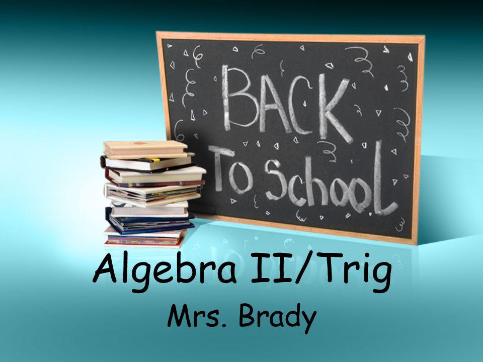 Algebra II/Trig Mrs. Brady