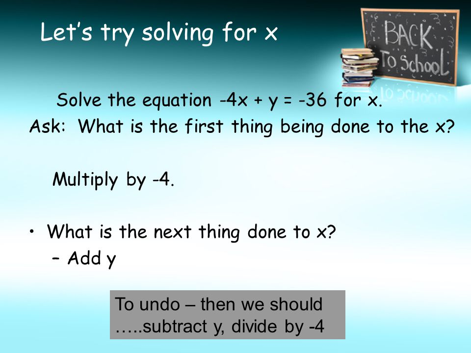 Let's try solving for x Solve the equation -4x + y = -36 for x.