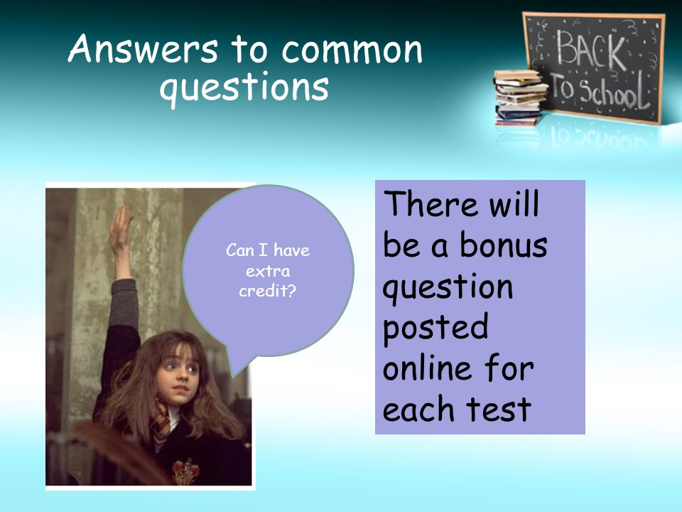 Answers to common questions There will be a bonus question posted online for each test Can I have extra credit?