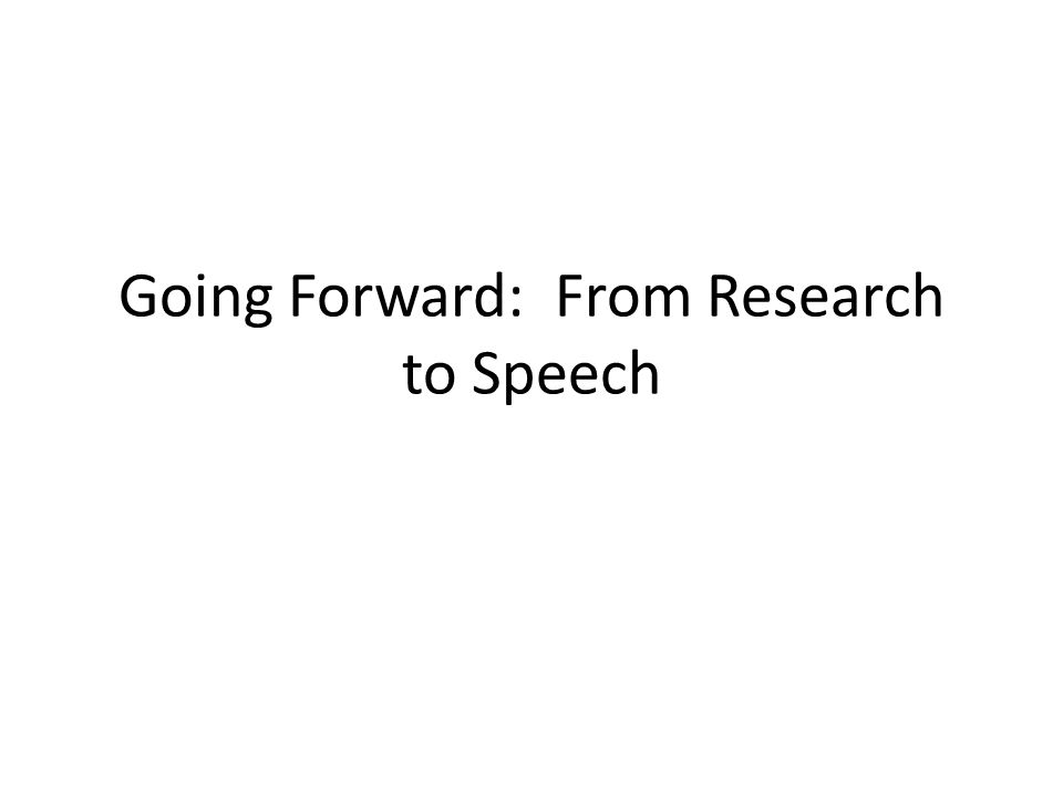 Going Forward: From Research to Speech