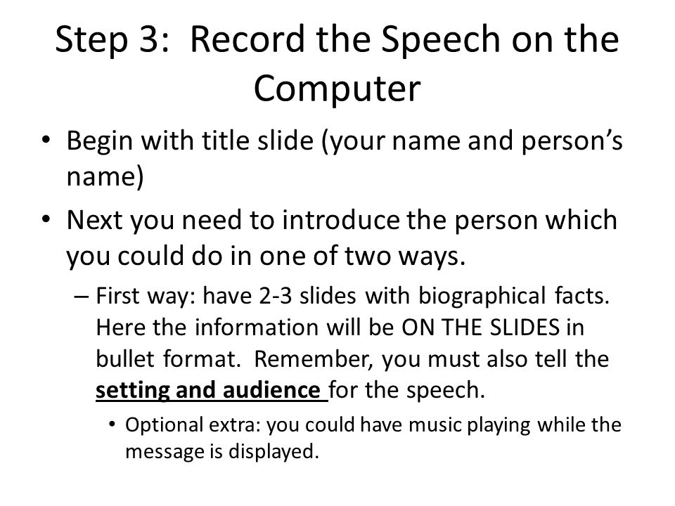 Step 3: Record the Speech on the Computer Begin with title slide (your name and person's name) Next you need to introduce the person which you could do in one of two ways.