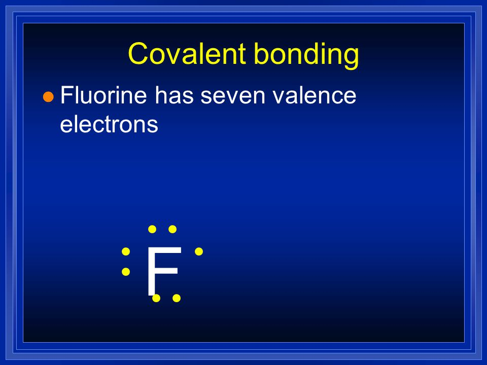 Covalent bonds l Nonmetals hold on to their valence electrons.