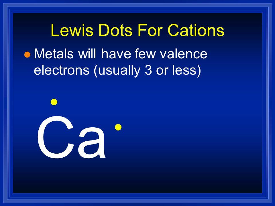 The Lewis Dot diagram for Nitrogen l Nitrogen has 5 valence electrons.