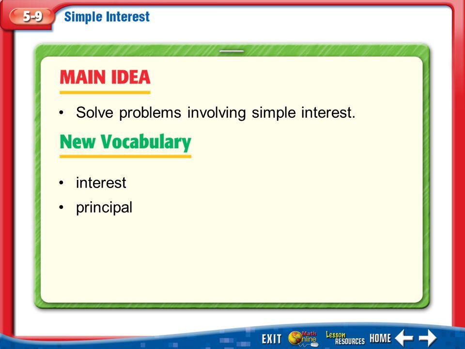 Main Idea/Vocabulary interest principal Solve problems involving simple interest.