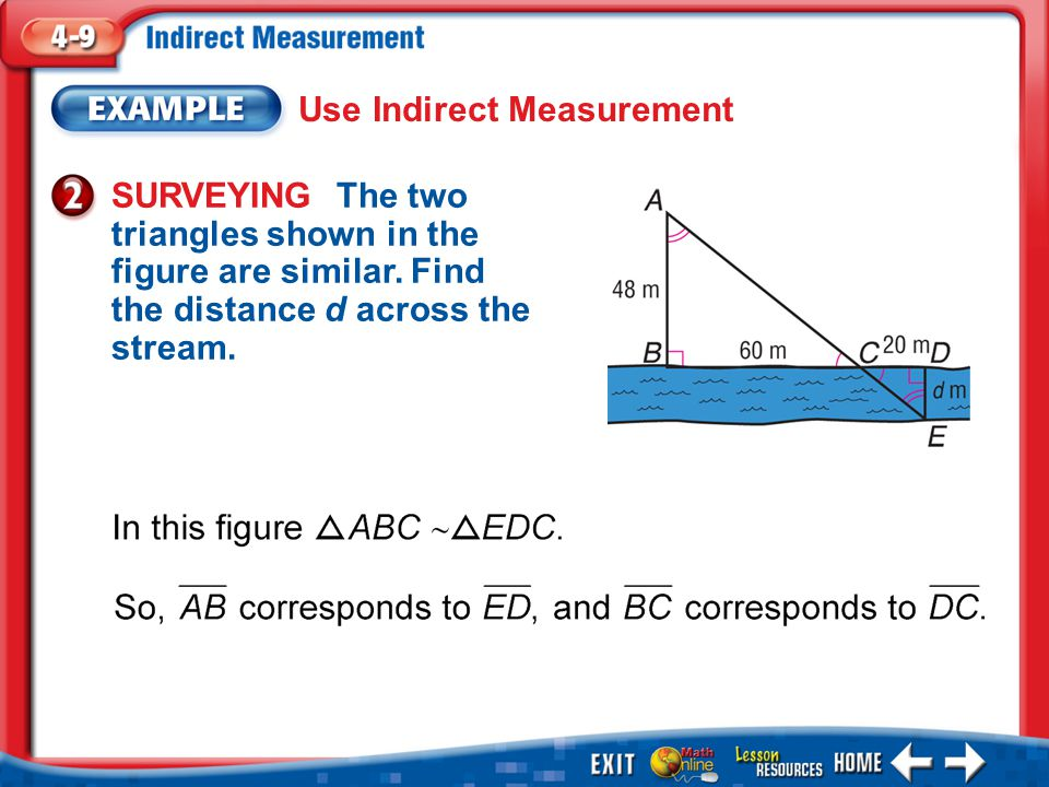 Example 2 Use Indirect Measurement SURVEYING The two triangles shown in the figure are similar.