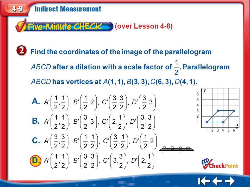 1.A 2.B 3.C 4.D Five Minute Check 2 (over Lesson 4-8) A. B. C. D.