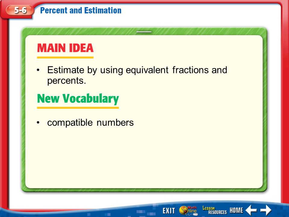 Main Idea/Vocabulary compatible numbers Estimate by using equivalent fractions and percents.
