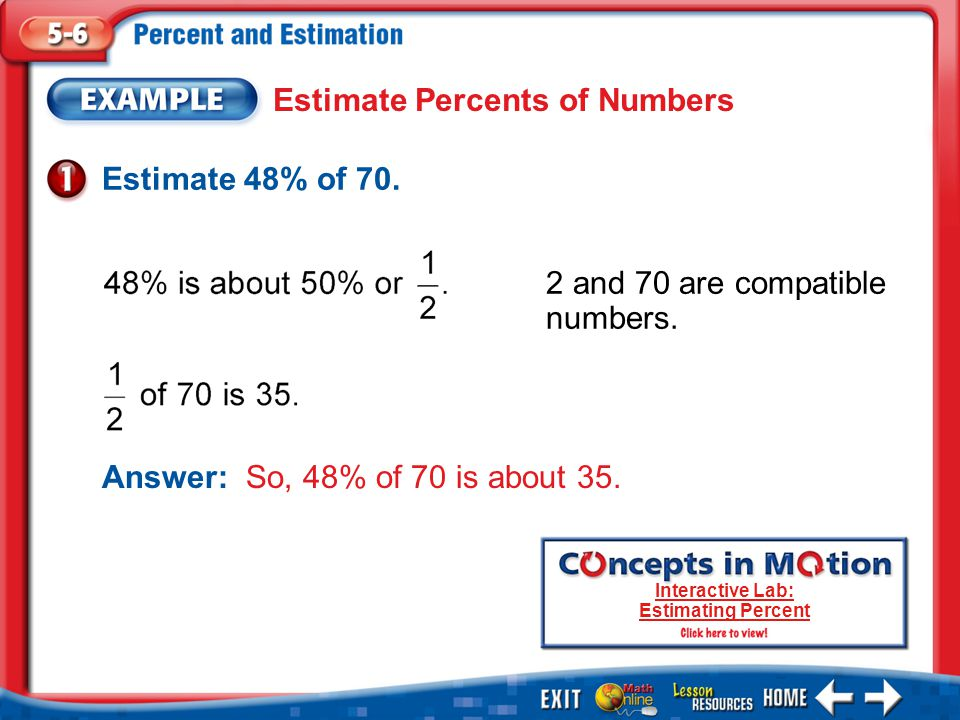 1.A 2.B 3.C 4.D Example 6 A.about 10% B.about 25% C.about 40% D.about 50% Estimate 58 out of 121 as a percent.