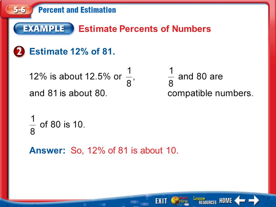1.A 2.B 3.C 4.D Example 7 Estimate 14 out of 47 as a percent. A.about 25% B. C. D.about 40%